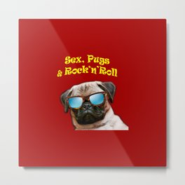 Sex, Pugs and Rock n Roll Metal Print