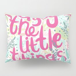 Enjoy The Little Things (Quotation Series) Pillow Sham