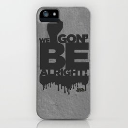 WE GON' BE ALRIGHT (BLACK) iPhone Case