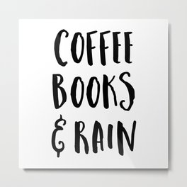 Coffee, Books & Rain Quote Metal Print