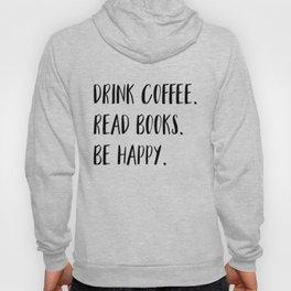 Drink Coffee. Read Books. Be Happy. (B&W) Hoody