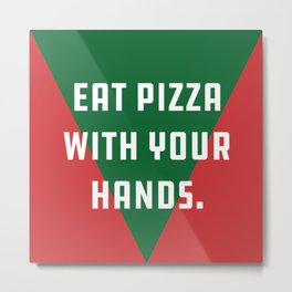Eat Pizza With Your Hands. Metal Print