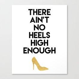 THERE AIN'T NO HIGH HEELS HIGH ENOUGH - Fashion quote Canvas Print