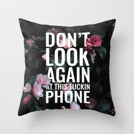 Don't look again at this fuckin phone - flowers Throw Pillow