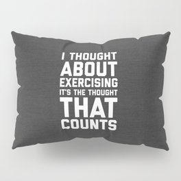 Thought About Exercising Funny Quote Pillow Sham