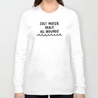 salt water Long Sleeve T-shirts featuring Salt Water Heals All Wounds II by The Sea or You