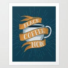 BLACK COFFEE NOW! Art Print
