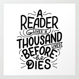 A reader lives a thousand lives before he dies - bookaholic quotes handwritting typography Art Print