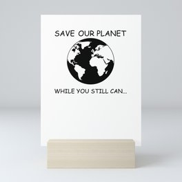 Save Our Planet While You Can Still Mini Art Print