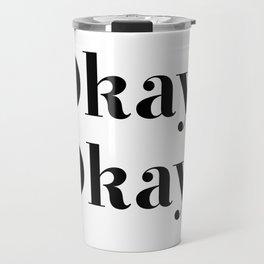 Okay? Okay. Travel Mug