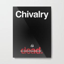 Chivalry is Dead Metal Print