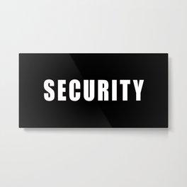 SECURITY TEE SHIRT Metal Print