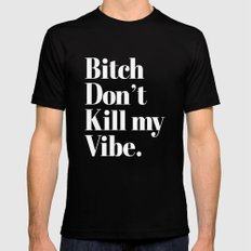 Bitch don't kill my vibe. Mens Fitted Tee SMALL Black