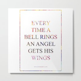 EVERY TIME A BELL RINGS AN ANGEL GETS HIS WINGES 4 Metal Print