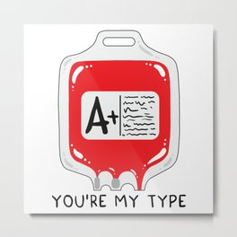 You're my type Metal Print