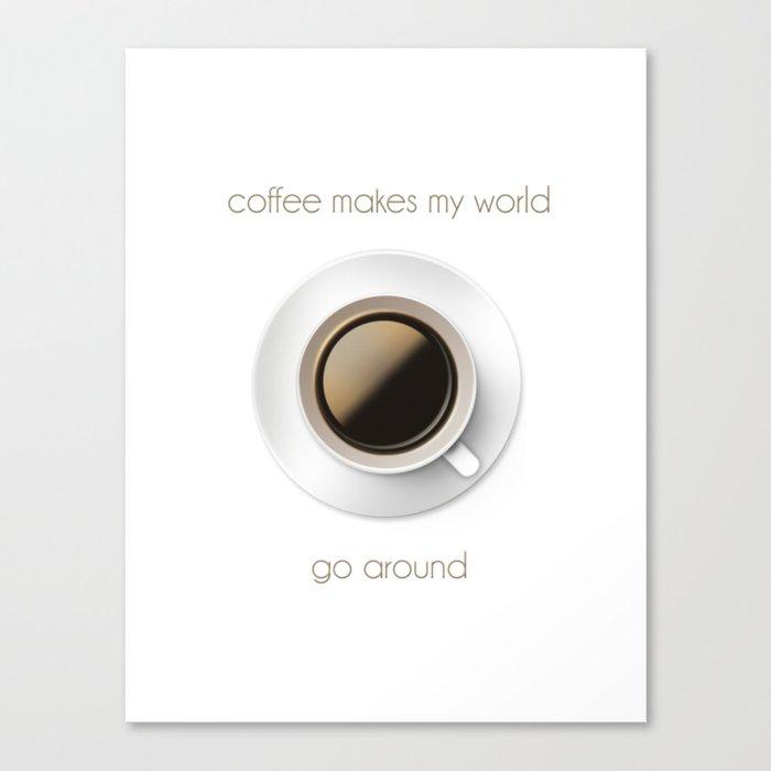 Coffee Makes My World Go Around Canvas Print