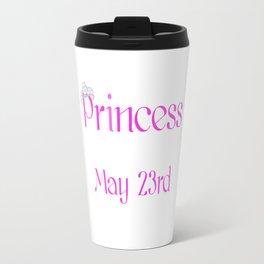 A Princess Is Born On May 23rd Funny Birthday Travel Mug