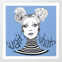 Wait, What? Art Print