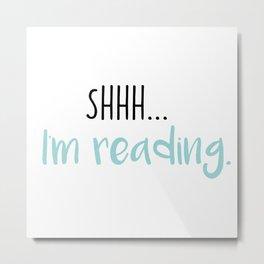 Shhh... I'm reading Metal Print
