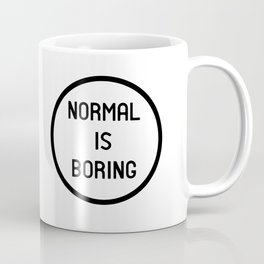 Normal is boring Coffee Mug
