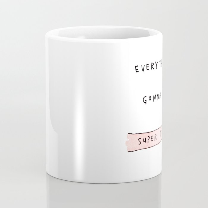 everything's gonna be super duper Coffee Mug