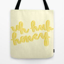 Uh Huh Honey Yellow Tote Bag