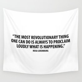 The most revolutionary thing one can do is always to proclaim loudly what is happening. Wall Tapestry