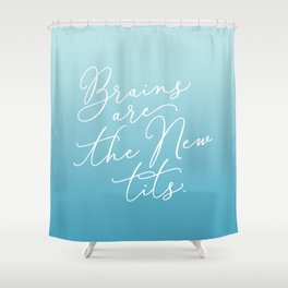 Brains are the New Tits Shower Curtain
