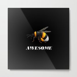 Be awesome - Bee awesome - realistic bee drawing Metal Print