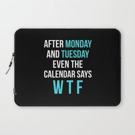 After Monday and Tuesday Even The Calendar Says WTF (Black) Laptop Sleeve