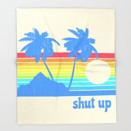 Shut Up Throw Blanket