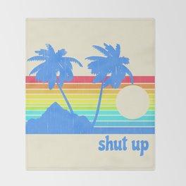 Shut Up Throw Blanket