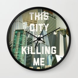This City Is Killing Me Wall Clock