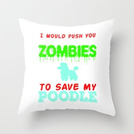 Great Gift For Dog Breed Poodle Lover T-shirt I Would Push You In Front Of Zombies To Save My Poodle Throw Pillow