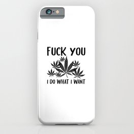 Fuck You I Do What I Want | Smoke Weed Gifts iPhone Case