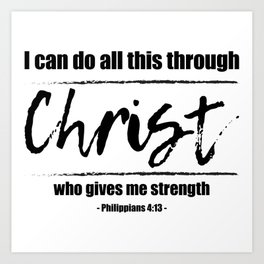 Christian,Bible Quote,I can do all this through Christ,Philippians 4:13 Art Print