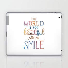 The World Is Too Beautiful Not To Smile Laptop & iPad Skin