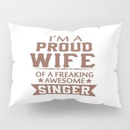 I'M A PROUD SINGER'S WIFE Pillow Sham