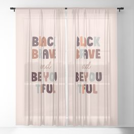 Black, Brave and Be You Tiful - Motivational Sheer Curtain