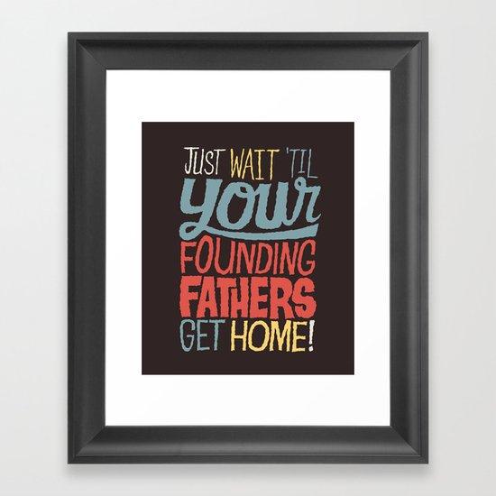 Just wait 'til your founding fathers get home! Framed Art Print