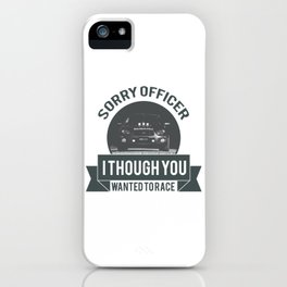 Sorry officer i though you wanted to race! iPhone Case
