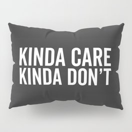 Kinda Care Funny Quote Pillow Sham