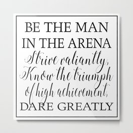 Daring Greatly - The Man in the Arena Quote by Theodore Roosevelt Metal Print