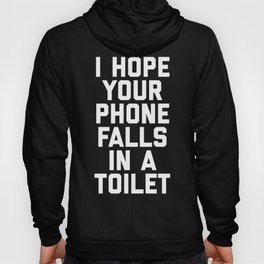 Phone In Toilet Funny Quote Hoody