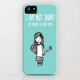 I am not short iPhone Case