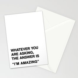 """Whatever you are asking, the answer is """"I'm amazing"""" Stationery Cards"""