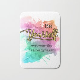 Be Yourself - Everyone Else is Already Taken Inspirational Quotes with Splatter background Bath Mat