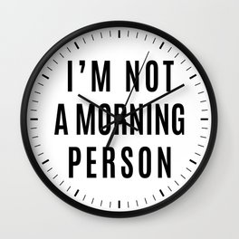 I'M NOT A MORNING PERSON Wall Clock