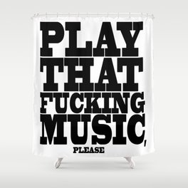 Play the fucking music Shower Curtain