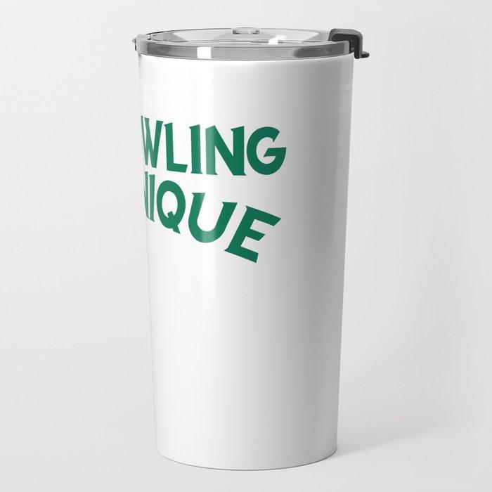 "Bowling Shirt For Bowlers Saying ""My Technique Bowling Technique Bowl Yell At 10 Pin Pray"" T-shirt Travel Mug"